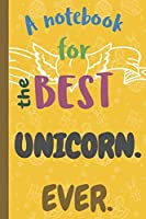 A Notebook for the Best UNICORN Ever.