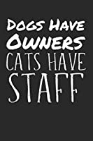 Dogs have owners cats have staff: Calendar Monthly Planer Family Planer A5 I Cat Puns I Fun I Funny Cats Pun Meme I Book I Quotes I Saying I Kitten I Cat Lovers