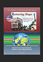 U.S. Marines in Humanitarian Operations - Restoring Hope: In Somalia with the Unified Task Force, 1992 - 1993, Mohamed Farah Aideed, Mogadishu, Siad Barre, Nation Building Operations
