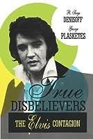True Disbelievers: Elvis Contagion