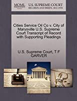 Cities Service Oil Co V. City of Marysville U.S. Supreme Court Transcript of Record with Supporting Pleadings