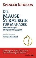 Die Maeusestrategie fuer Manager (Sonderausgabe zum 20. Jubilaeum): Veraenderungen erfolgreich begegnen. Mit einem Vorwort von Kenneth Blanchard - Das Original - Ueber 28 Millionen verkaufte Exemplare weltweit