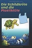 Die Schildkroete und die Plastiktuete: Eine wunderbare Geschichte und Bilderbuch fuer Kinder ab 3 Jahre, Kindergeschichte, Kinderbuch mit schoene Bilder