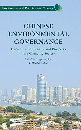 Download Chinese Environmental Governance: Dynamics, Challenges, and Prospects in a Changing Society (Environmental Politics and Theory) 1137350687