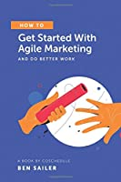 How to Get Started With Agile Marketing and Do Better Work