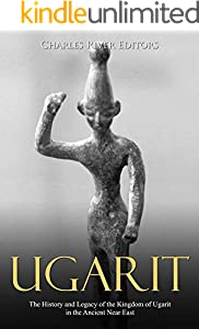 Ugarit: The History and Legacy of the Kingdom of Ugarit in the Ancient Near East (English Edition)
