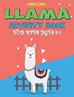 AMAZING LLAMA ACTIVITY BOOK FOR KIDS AGES 5-7: Fun with Learn, A Fantastic Kids Workbook Game for Learning, Funny Farm Animal Coloring, Dot to Dot, Word Search and More..! Cute gifts for Children who love coloring
