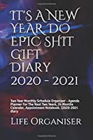 IT'S A NEW YEAR. DO EPIC SHIT GIFT Diary 2020 - 2021: Two Year Monthly Schedule Organizer - Agenda Planner For The Next Two Years, 24  Months Calendar, Appointment Notebook. (2020-2021 diary