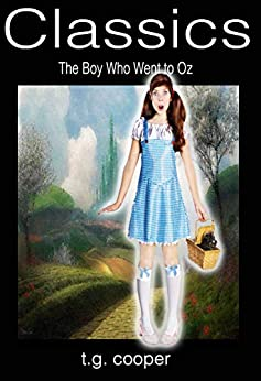Classics: The Boy Who Went To Oz by [Cooper, T.G.]