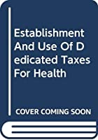 Establishment And Use Of Dedicated Taxes For Health