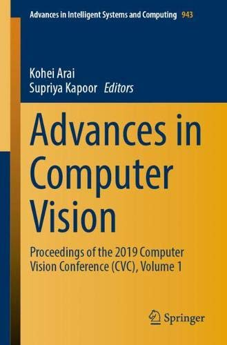 Download Advances in Computer Vision: Proceedings of the 2019 Computer Vision Conference (CVC), Volume 1 (Advances in Intelligent Systems and Computing) 3030177947