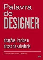 Palavra de Designer. Citações, Ironias e Doses de Sabedoria