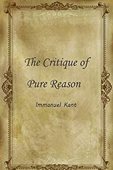The Critique of Pure Reason by [Immanuel Kant (作者), Howard Caygill (作者), Gary Banham (作者), Norman Kemp Smith (编者)]