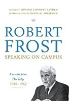 Robert Frost: Speaking on Campus: Excerpts from His Talks, 1949-1962 by Robert Frost(2009-09-28)