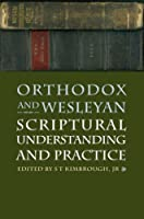 Orthodox And Wesleyan Scriptual Understanding And Practice