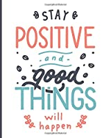 Stay Positive and Good Things Will Happen: [2020 Weekly & Monthly Motivational Planner] Grey Coral Teal White Lettering