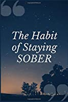 The Habit of Staying Sober: Withdrawal Syndrome Prompt Journal Writing Notebook for Overcoming Addiction