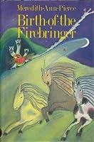 Birth of the Firebringer (The Firebringer Trilogy, V. 1)