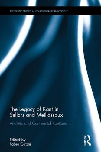 The Legacy of Kant in Sellars and Meillassoux: Analytic and Continental Kantianism (Routledge Studies in Contemporary Philosophy)