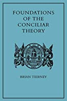 Foundations of the Conciliar Theory: The Contribution of the Medieval Canonists from Gratian to the Great Schism