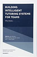 Building Intelligent Tutoring Systems for Teams: What Matters (Research on Managing Groups and Teams)