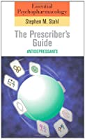 Essential Psychopharmacology: the Prescriber's Guide: Antidepressants (Essential Psychopharmacology Series)