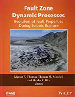 Fault Zone Dynamic Processes: Evolution of Fault Properties During Seismic Rupture (Geophysical Monograph Series)