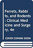 Ferrets, Rabbits, and Rodents: Clinical Medicine and Surgery, 4e 画像