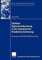 Staerkere Eigenverantwortung in der Gesetzlichen Krankenversicherung: Eine agency-theoretische Betrachtung (Markt- und Unternehmensentwicklung Markets and Organisations)