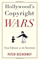 Hollywood?? Copyright Wars: From Edison to the Internet (Film and Culture Series) by Peter Decherney(2013-09-03)