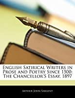 English Satirical Writers in Prose and Poetry Since 1500: The Chancellor's Essay, 1897