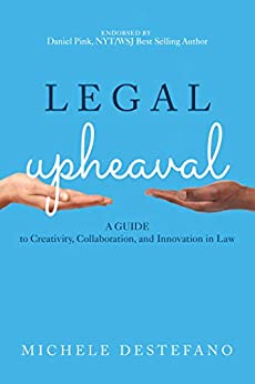 Legal Upheaval: A Guide to Creativity, Collaboration, and Innovation in Law by [DeStefano, Michele]