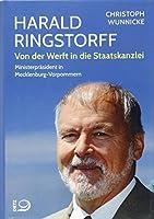 Harald Ringstorff: Von der Werft in die Staatskanzlei. Ministerpraesident in Mecklenburg-Vorpommern