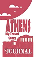 Athens - My travel story Journal: Travel story notebook to note every trip to a traveled city