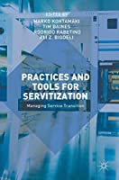 Practices and Tools for Servitization: Managing Service Transition