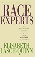 Race Experts: How Racial Etiquette, Sensitivity Training, and New Age Therapy Hijacked the Civil Rights Revolution