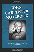 John Carpenter Notebook: Great Notebook for School or as a Diary, Lined With More than 100 Pages.  Notebook that can serve as a Planner, Journal, Notes and for Drawings. (John Carpenter Notebooks)