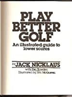 Play Better Golf: An Illustrated Guide