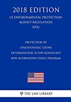 Protection of Stratospheric Ozone: Determination 32 for Significant New Alternatives Policy Program (Us Environmental Protection Agency Regulation 2018)