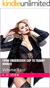 From Undercover Cop To Tranny Hooker: Volume Four (English Edition)