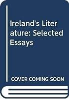 Ireland's Literature: Selected Essays
