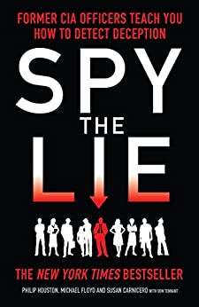 Spy the Lie: How to spot deception the CIA way by [Houston, Philip, Floyd, Mike, Carnicero, Susan]