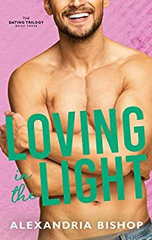 Loving in the Light: An Enemies to Lovers Trilogy (Dating Series Book 3) by [Bishop, Alexandria]