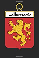 Lallemand: Lallemand Coat of Arms and Family Crest Notebook Journal (6 x 9 - 100 pages)