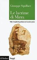 Le lacrime di Mirra. Miti e luoghi dei profumi nel mondo antico