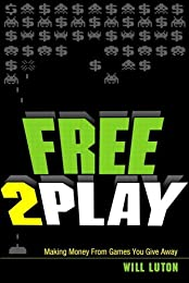 Free-to-Play: Making Money From Games You Give Away (English Edition)