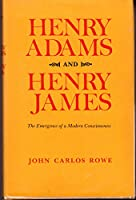 Henry Adams and Henry James: Emergence of a Modern Consciousness