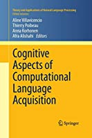Cognitive Aspects of Computational Language Acquisition (Theory and Applications of Natural Language Processing)