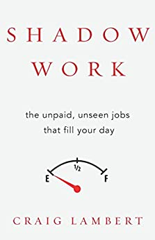 [Lambert, Craig]のShadow Work: The Unpaid, Unseen Jobs That Fill Your Day