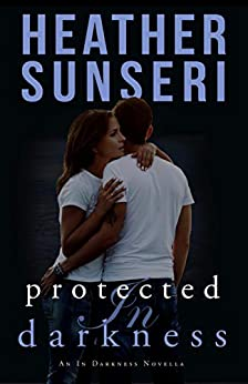 Protected in Darkness: An In Darkness Novella by [Sunseri, Heather]
